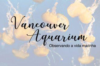 Venha conhecer o aquário de Vancouver, um passeio bem família e super divertido! #vancouveraquarium #Vancouver #DiacasdePasseio