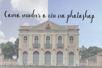 Post sobre como mudar o céu nublado e cinza para um limpo e azul no photoshop!