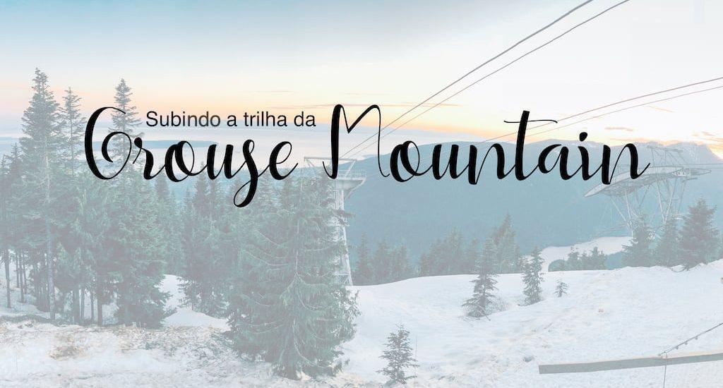 Nossa experiência subindo a trilha da Grouse Mountain vai ficar marcada pela superação e esforço e pela bela vista do pôr do sol no topo da montanha. Veja os detalhes dessa aventura!