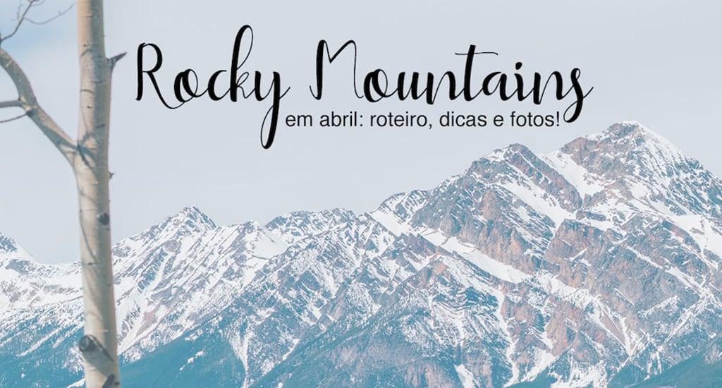 Veja nosso roteiro pelas Rocky Mountains canadenses. Passeio de 4 dias partindo de Vancouver, no final do mês de abril.